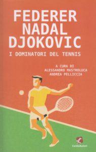 Federer Nadal Djokovic - I dominatori del tennis